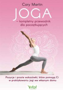 Koga kompletny przewodnik Cory Martin joga dla początkujących