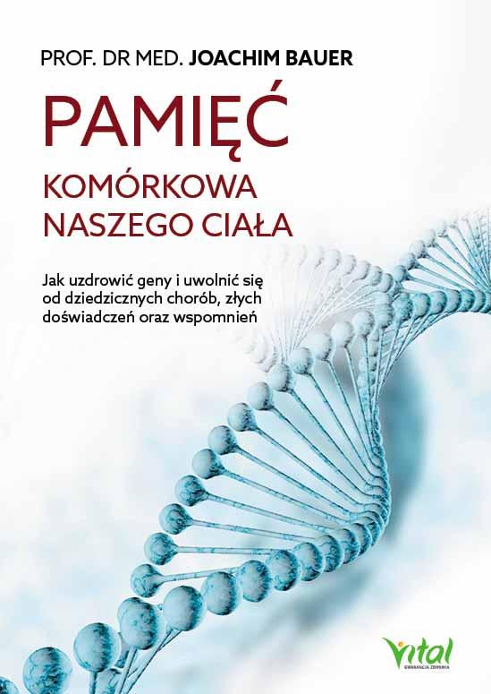 Pamięć komórkowa naszego ciała. Jak uzdrowić geny i uwolnić się od dziedzicznych chorób, złych doświadczeń oraz wspomnień - Okładka książki
