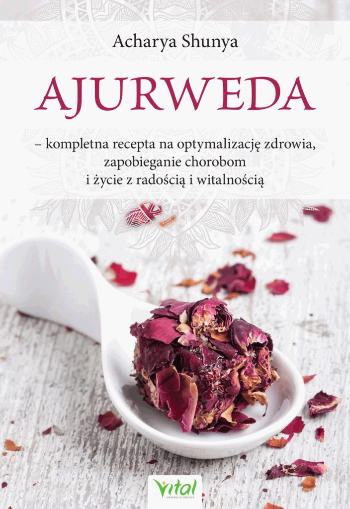 Ajurweda – kompletna recepta na optymalizację zdrowia, zapobieganie chorobom i życie z radością i witalnością - Okładka książki