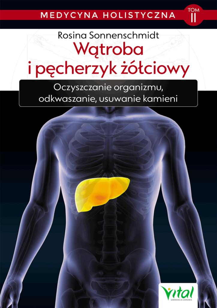 Medycyna holistyczna tom 2 Watroba i pecherzyk zolciowy Rosina Sonnenschmidt