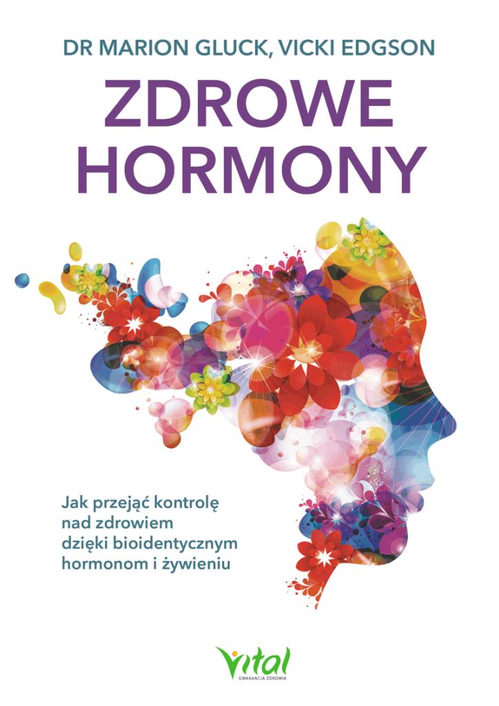 Zdrowe hormony. Jak przejąć kontrolę nad zdrowiem dzięki bioidentycznym hormonom i żywieniu - Okładka książki