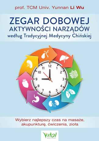 Zegar dobowej aktywności narządów według Tradycyjnej Medycyny Chińskiej. Wybierz najlepszy czas na masaże, akupunkturę, ćwiczenia, zioła - Okładka książki