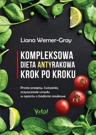 Kompleksowa dieta antyrakowa Liana Werner Gray
