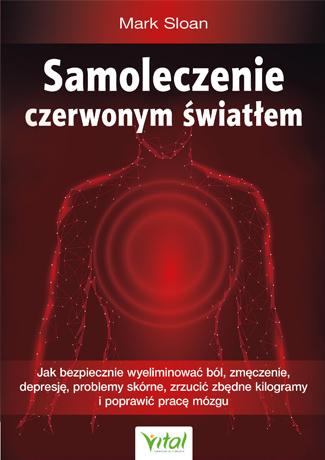 Samoleczenie czerwonym światłem. Jak bezpiecznie wyeliminować ból, zmęczenie, depresję, problemy skórne, zrzucić zbędne kilogramy i poprawić pracę mózgu - Okładka książki