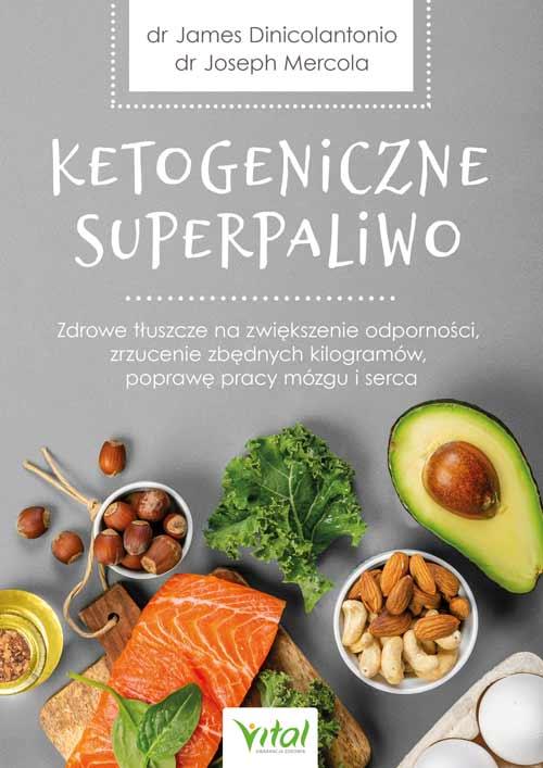 Ketogeniczne superpaliwo. Zdrowe tłuszcze na zwiększenie odporności, zrzucenie zbędnych kilogramów, poprawę pracy mózgu i serca. Najlepsze źródła oraz poprawne dawkowanie - Okładka książki