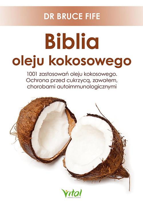Biblia oleju kokosowego. 1001 zastosowań oleju kokosowego. Ochrona przed cukrzycą, zawałem, chorobami autoimmunologicznymi - Okładka książki
