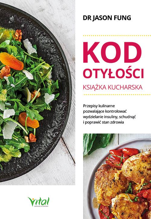 Kod otyłości – książka kucharska dla zdrowia. Przepisy kulinarne, dzięki którym pokonasz cukrzycę, schudniesz i poprawisz samopoczucie - Okładka książki