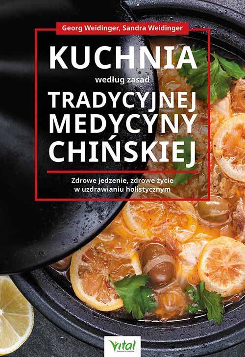 Kuchnia według zasad Tradycyjnej Medycyny Chińskiej. Zdrowe jedzenie, zdrowe życie w uzdrawianiu holistycznym - Okładka książki