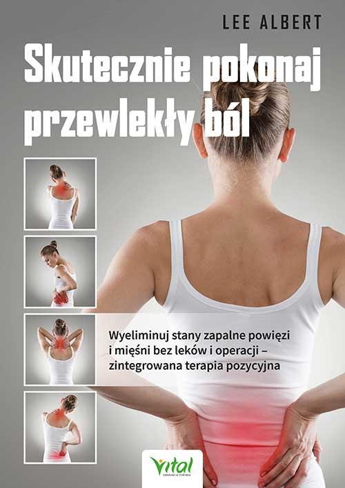 Skutecznie pokonaj przewlekły ból. Wyeliminuj stany zapalne powięzi i mięśni bez leków i operacji – zintegrowana terapia pozycyjna - Okładka książki