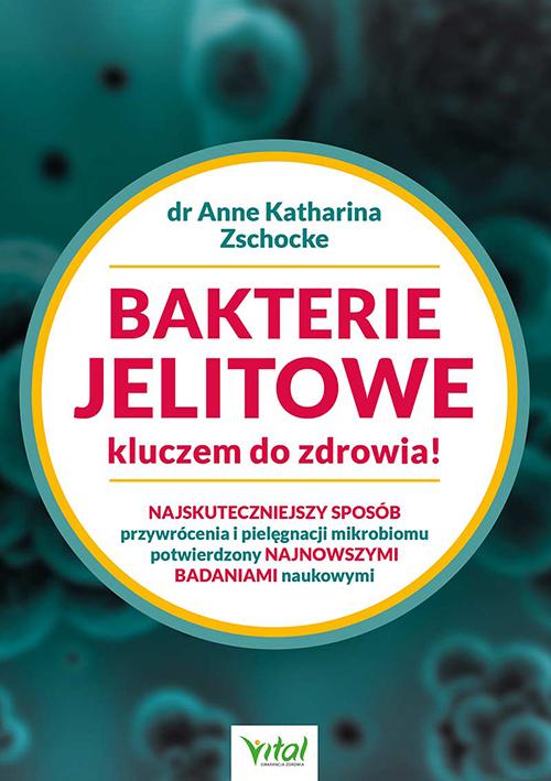 Bakterie jelitowe kluczem do zdrowia! Najskuteczniejszy sposób przywrócenia  i pielęgnacji mikrobiomu potwierdzony najnowszymi badaniami naukowymi - Okładka książki