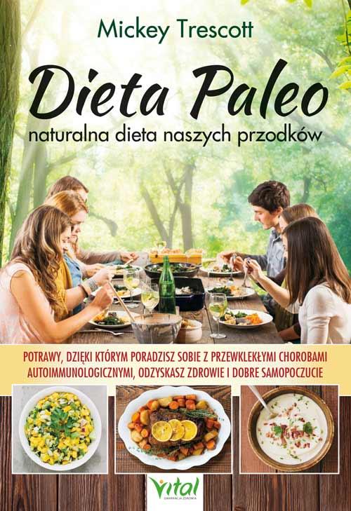 Dieta Paleo – naturalna dieta naszych przodków. Potrawy, dzięki którym poradzisz sobie z przewlekłymi chorobami autoimmunologicznymi, odzyskasz zdrowie i dobre samopoczucie - Okładka książki