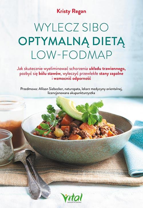 Wylecz SIBO optymalną dietą low-FODMAP.  Jak skutecznie wyeliminować schorzenia układu trawiennego, pozbyć się bólu stawów, wyleczyć przewlekłe stany zapalne i wzmocnić odporność - Okładka książki