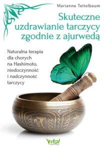 Skuteczne uzdrawianie tarczycy zgodne z ajurweda Marianne Teitelbaum