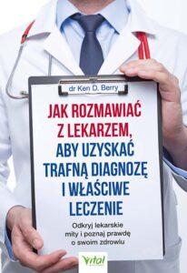 Jak rozmawiac z lekarzem aby uzyskac trafna diagnoze i wlasciwe leczenie Ken Berry