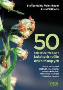 50 najpopularniejszych roslin jadalanych dziko rosnących Steffen Guido Fleischhauer Astrid Sussmuth_500px