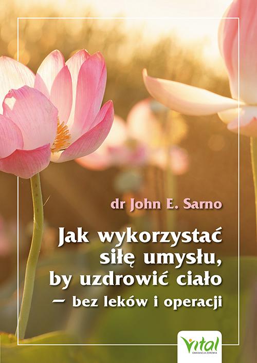 Jak wykorzystac silę umysłu by uzdrowic cialo dr John Sarno