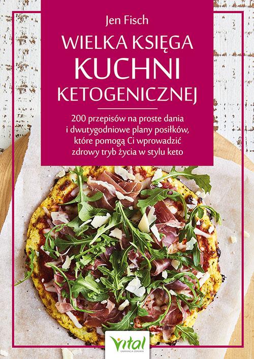 Wielka księga kuchni ketogenicznej. 200 przepisów na proste dania i dwutygodniowe plany posiłków, które pomogą Ci wprowadzić zdrowy tryb życia w stylu keto - Okładka książki