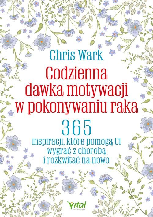 Codzienna dawka motywacji w pokonywaniu raka Chris Wark
