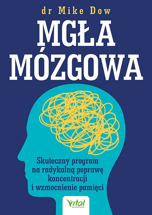 Mgła mózgowa. Skuteczny program na radykalną poprawę koncentracji i wzmocnienie pamięci
