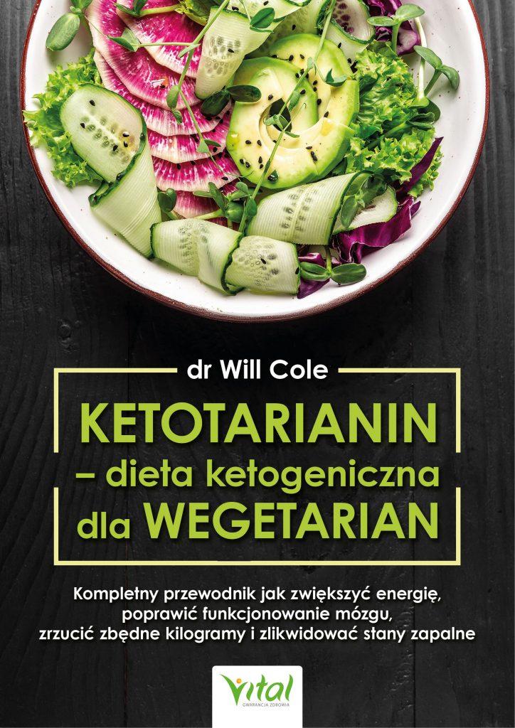 Ketotarianin - dieta ketogeniczna dla wegetarian. Kompletny przewodnik jak zwiększyć energię, poprawić funkcjonowanie mózgu, zrzucić zbędne kilogramy i zlikwidować stany zapalne – dr Will Cole